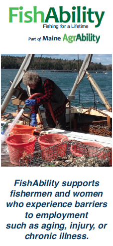 FishAbility brochure cover: FishAbility, Fishing for a Lifetime; part of Maine AgrAbility. FishAbility supports fishermen and women who experience barriers to employment such as aging, injury or chronic illness.