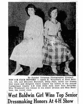 1940's Sunday Telegram article about 4-H Dress Style Show; the headline reads: West Baldwin Girl Wins Top Senior Dressmaking Honors at 4-H Show and includes a photo of Agnes Woodward (winner of the senior division) and Maureen Burnham (winner of the junior class)