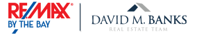 REMAX by the Bay / David M. Banks Real Estate Team