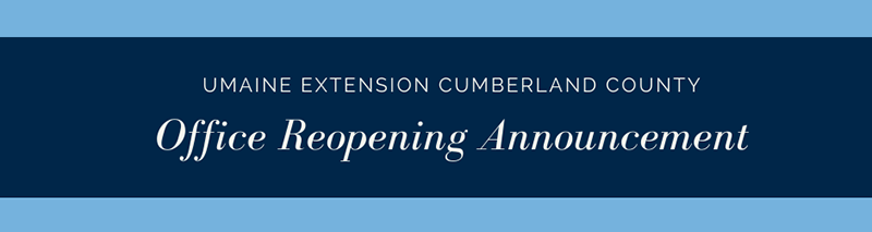 UMaine Extension Cumberland County Office Reopening Announcement banner graphic