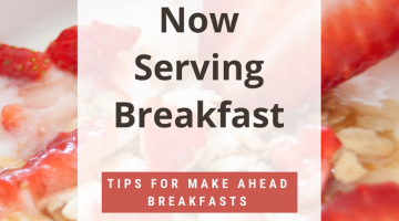 Text: Now Serving Breakfast - Tips for Make Ahead Breakfasts