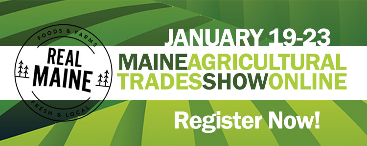 Maine Agricultural Trades Show Online, January 19-23, register now!